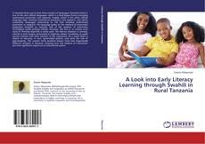 Portada del libro de A Look into Early Literacy Learning through Swahili in Rural Tanzania