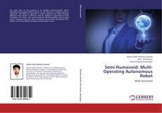 Bookcover of Semi-Humanoid: Multi-Operating Autonomous Robot