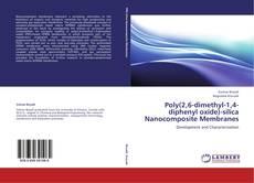 Bookcover of Poly(2,6-dimethyl-1,4-diphenyl oxide)-silica Nanocomposite Membranes