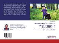 Bookcover of A History of Child Labour in the Miraa Industry in Kenya,1907-2010
