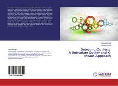 Bookcover of Detecting Outliers:   A Univariate Outlier and K-Means Approach