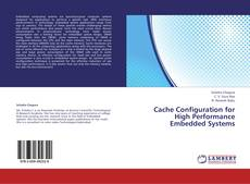 Bookcover of Cache Configuration for High Performance Embedded Systems