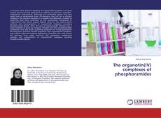Bookcover of The organotin(IV) complexes of phosphoramides