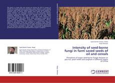 Bookcover of Intensity of seed-borne fungi in farm saved seeds of oil and cereals
