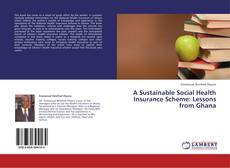 Bookcover of A Sustainable Social Health Insurance Scheme: Lessons from Ghana