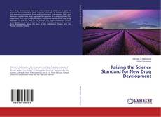Bookcover of Raising the Science Standard for New Drug Development