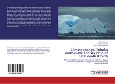 Bookcover of Climate change, Tohoku earthquake and sex ratio of fetal death & birth