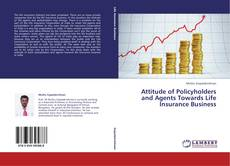 Bookcover of Attitude of Policyholders and Agents Towards Life Insurance Business