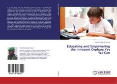 Bookcover of Educating and Empowering the Innocent Orphan; Yes We Can