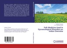 Portada del libro de Folk Medicine Used In Gynaecological Disorders-an Indian Overview