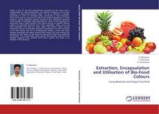 Bookcover of Extraction, Encapsulation and Utilisation of Bio-Food Colours