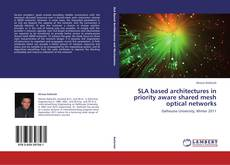 Bookcover of SLA based architectures in priority aware shared mesh optical networks