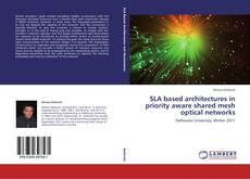 SLA based architectures in priority aware shared mesh optical networks kitap kapağı