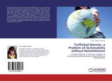 Bookcover of Trafficked Women -a Problem of Vulnerability  without Rehabilitation