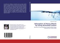 Bookcover of Adsorption of Heavy Metals by Using Activated Carbon