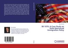 Bookcover of SB 1070: A Case Study on State-Sponsored Immigration Policy