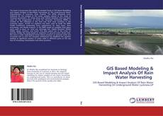 Bookcover of GIS Based Modeling & Impact Analysis Of Rain Water Harvesting