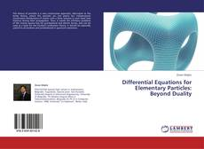 Bookcover of Differential Equations for Elementary Particles: Beyond Duality