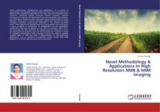 Bookcover of Novel Methodology & Applications In High Resolution NMR & NMR Imaging