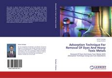 Couverture de Adsorption Technique For Removal Of Dyes And Heavy Toxic Metals