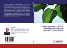 Bookcover of Green Synthesis of Zinc Oxide Nanoparticles at Ambient Temperature