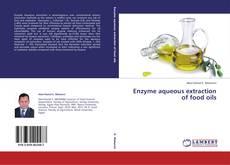 Enzyme aqueous extraction of food oils kitap kapağı
