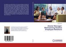 Обложка Astute Manager: Maintaining Positive Employee Relations