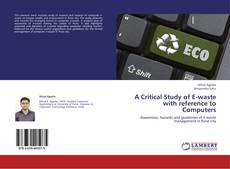 Bookcover of A Critical Study of E-waste with reference to Computers