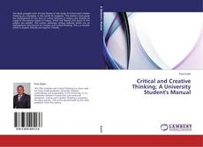 Copertina di Critical and Creative Thinking; A University Student's Manual