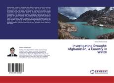 Copertina di Investigating Drought: Afghanistan, a Country in Watch