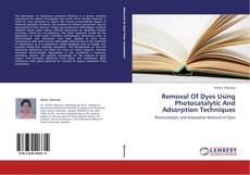 Bookcover of Removal Of Dyes Using Photocatalytic And Adsorption Techniques