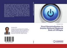 Bookcover of Fiscal Decentralization in Oromia National Regional State of Ethiopia