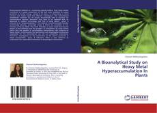 Portada del libro de A Bioanalytical Study on Heavy Metal Hyperaccumulation In Plants