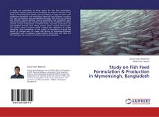 Bookcover of Study on Fish Feed Formulation & Production in Mymensingh, Bangladesh
