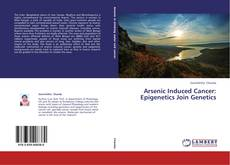 Bookcover of Arsenic Induced Cancer: Epigenetics Join Genetics