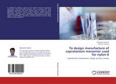 Portada del libro de To design manufacture of caprolactam monomer used for nylon-6