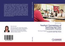 Teachers' Conceptions of Teaching and Their Classroom Practice kitap kapağı