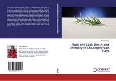 Couverture de Fluid and Loci: Death and Memory in Shakespearean Plays