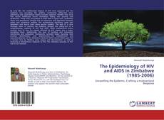 Bookcover of The Epidemiology of HIV and AIDS in Zimbabwe (1985-2006)