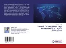 Copertina di A Novel Technique For Edge Detection Using Logical Operations