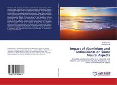 Bookcover of Impact of Aluminium and Antioxidants on Some Neural Aspects