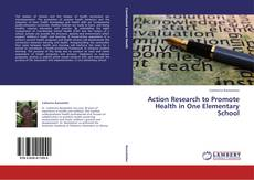 Bookcover of Action Research to Promote Health in One Elementary School