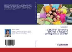 Bookcover of A Study of Screaming Behavior in Pervasive Developmental Disorder