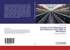 A Study of the Marketing of the Products of NTC Mills of MN Region kitap kapağı