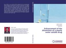 Portada del libro de Enhancement of the dissolution of a poorly water soluble drug