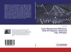 Bookcover of Loan Repayment Efficiency And It's Impacts, Hawassa City, Ethiopia