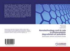 Bookcover of Nanotechnology and its role in photocatalytic degradation of polutants