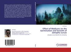 Bookcover of Effect of Mediums on the Germination and Growth of Jatropha curcas