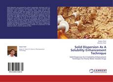 Bookcover of Solid Dispersion As A Solubility Enhancement Technique