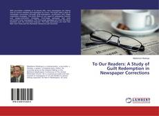 Bookcover of To Our Readers: A Study of Guilt Redemption in Newspaper Corrections